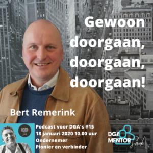 Verbinder Bert Remerink: Gewoon doorgaan, doorgaan, doorgaan!